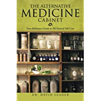 The Alternative Medicine Cabinet: Your Reference Guide to All-Natural Self Care