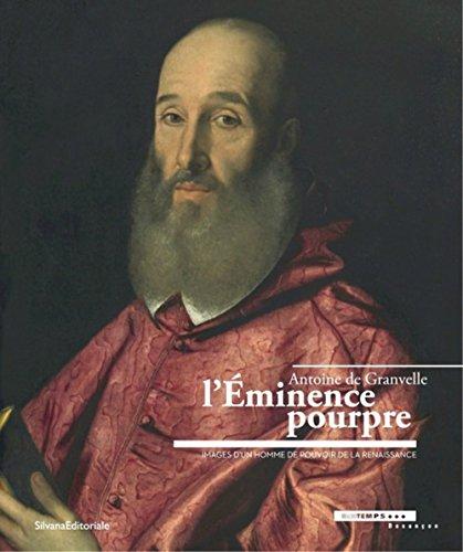 L'éminence pourpre, Antoine de Granvelle 1517-1586 : images d'un homme de pouvoir de la renaissance