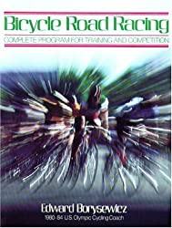 Bicycle Road Racing: The Complete Program for Training and Competition by Edward Borysewicz (1985-03-03)