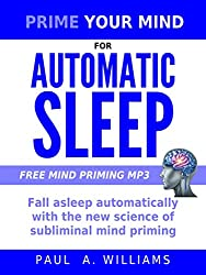 Prime Your Mind for Automatic Sleep : Fall asleep automatically with the new science of subliminal mind priming