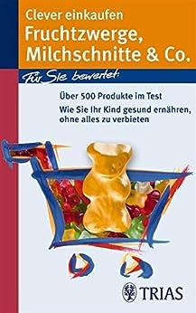 Clever einkaufen Fruchtzwerge, Milchschnitte & Co.: Für Sie bewertet: Über 500 Produkte im Test (REIHE, Einkaufsführer) de [Hofele, Karin]