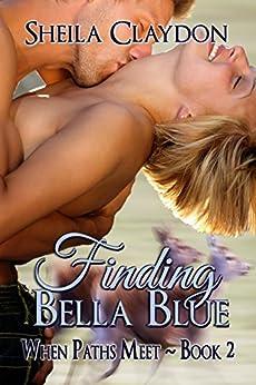 Finding Bella Blue (When Paths Meet Book 2) by [Claydon, Sheila]