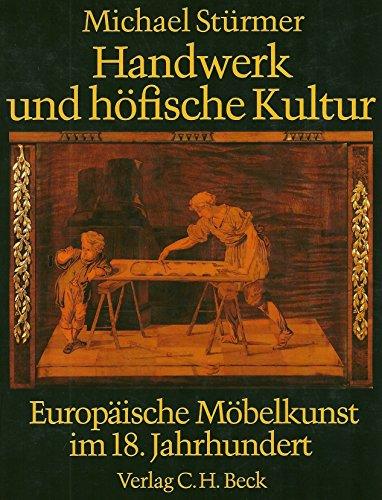 Handwerk und höfische Kultur. Europäische Möbelkunst im 18. Jahrhundert