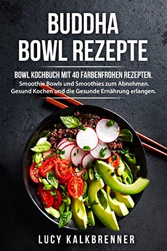 Kokos-süße Frucht (Buddha Bowls - Beliebte Buddha Bowl Rezepte: Bowl Kochbuch mit 40 farbenfrohen Bowl Rezepten. Frühstück Bowls, Smoothie Bowls, Smoothies zum Abnehmen. Gesund Kochen für eine Gesunde Ernährung)