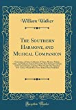 The Southern Harmony, and Musical Companion: Containing a Choice Collection of Tunes, Hymns, Psalms, Odes, and Anthems; Selected from the Most Eminent ... New Tunes, Which Have Never Before Been P