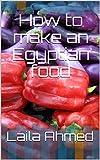 How to make an Egyptian food (English Edition)
