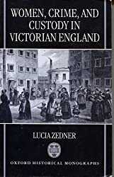 Women, Crime and Custody in Victorian England (Oxford Historical Monographs) by Lucia Zedner (1994-10-01)