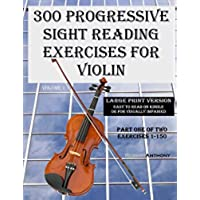 300 Progressive Sight Reading Exercises for Violin Large Print Version: Part One of Two, Exercises 1-150 (English Edition)
