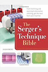 The Serger's Technique Bible: The Complete Guide to Serging and Decorative Stitching Paperback