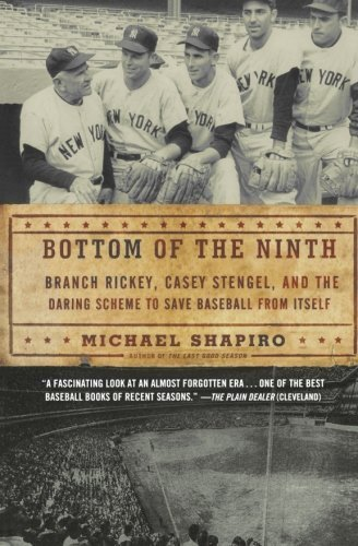 Bottom of the Ninth: Branch Rickey, Casey Stengel, and the Daring Scheme to Save Baseball from Itself First edition by Shapiro, Michael (2010) Paperback