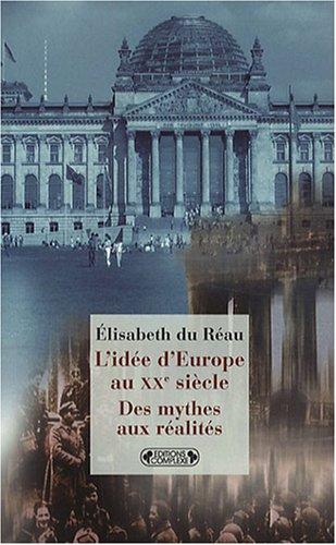L'Idée d'Europe au XXe siècle : Des mythes aux réalités par Elisabeth Du Réau