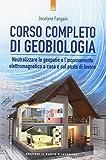 Corso completo di geobiologia. Neutralizzare le geopatie e l'inquinamento elettromagnetico a casa e sul posto di lavoro