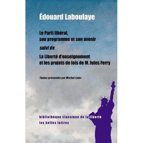 Le Parti libéral, son programme et son avenir suivi de La Liberté d'enseignement et les projets de lois de M. Jules Ferry