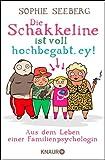 'Die Schakkeline ist voll hochbegabt, ey: Aus dem Leben einer Familienpsychologin' von Sophie Seeberg