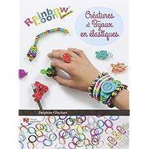 Créatures et bijoux en élastiques : Rainbow Loom