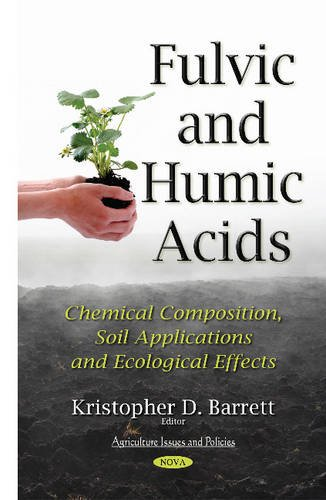 Fulvic & Humic Acids: Chemical Composition, Soil Applications & Ecological Effects (Agriculture Issues and Policies)