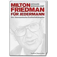 Milton Friedman für jedermann: Der ökonomische Freiheitskämpfer (Ökonomen für Jedermann)