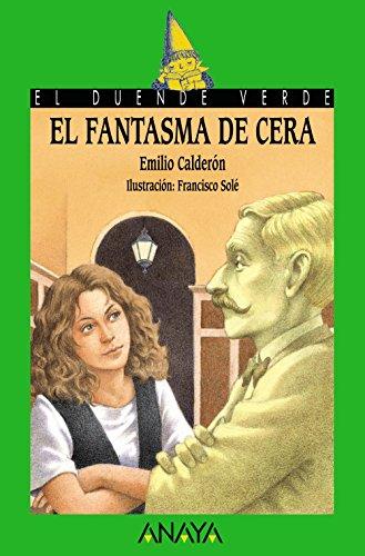 115. El fantasma de cera (Literatura Infantil (6-11 Años) - El Duende Verde) por Emilio Calderón