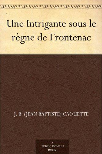 Couverture du livre Une Intrigante sous le règne de Frontenac