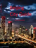 Beijing City Guide (Asia Travel Series Book 78)