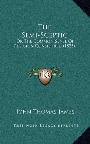 The Semi-Sceptic: Or the Common Sense of Religion Considered (1825)