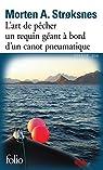 L'art de pêcher un requin géant à bord d'un canot pneumatique sur une vaste mer au fil des quatre saisons: Le livre de la mer par Strøksnes