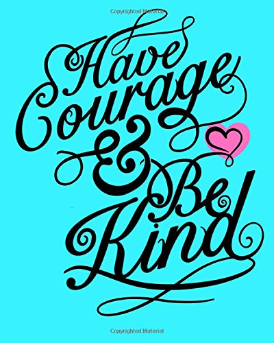 Have Courage And Be Kind: Motivational/ Inspirational Journal For Girls: Draw And Write Journal With Both Blank And Lined Pages: Daily Writing/Art Journal por Kids Journals