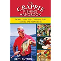 The Crappie Fishing Handbook: Tackles, Lures, Bait, Cooking, Tips, Tactics, and Techniques 1st edition by Sutton, Keith (2012) Paperback