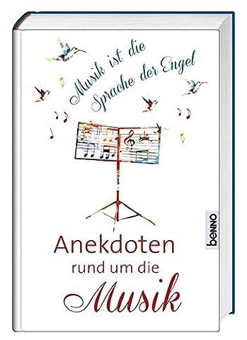 Musik ist die Sprache der Engel: Anekdoten rund um die Musik