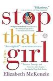 Stop That Girl: Fiction by Mckenzie, Elizabeth (2006) Paperback