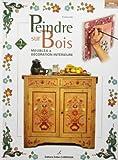 Peindre sur bois, tome 2 : Meubles et décoration intérieure...