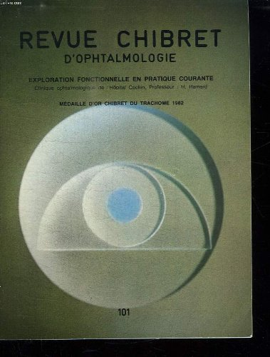REVUE CHIBRET D OPHTALMOLOGIE N° 101.. COURS DE LA CLINIQUE OPHTALMOLOGIQUE DE L HOPITAL COCHIN. SOMMAIRE: LE CHAMP VISUEL, LES EXPLORATIONS ELECTRPHYSIOLOGIQUE, POTENTIELS EVOQUES VISUELS, L EXAMEN DE LA VISION DES COULEURS...