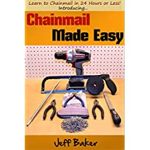 Chainmail Made Easy: Learn to Chainmail in 24 Hours or Less! (English Edition)