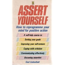Assert Yourself: A Self-help Assertiveness Programme for Men and Women by Gael Lindenfield (1987-11-26)