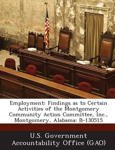 Employment: Findings as to Certain Activities of the Montgomery Community Action Committee, Inc., Montgomery, Alabama: B-130515