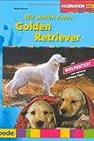 Golden Retriever, Wir wollen einen