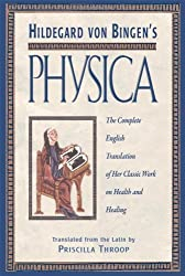 Hildegard von Bingen's Physica: The Complete English Translation of Her Classic Work on Health and Healing by Hildegard of Bingen (1998-09-01)