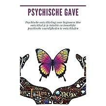 Psychische gave: Psychische ontwikkeling voor beginners Hoe ontwikkel je je intuïtie en innerlijke psychische vaardigheden te ontwikkelen