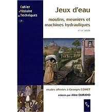 Jeux d'eau : Moulins, meuniers et machines hydrauliques, XIe-XXe siècle, Etudes offertes à Georges Comet