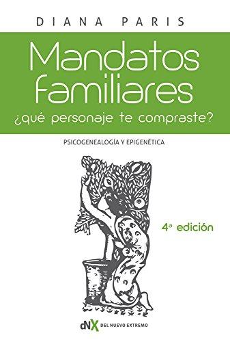 Mandatos Familiares: Psicogenealogía y Epigenética: ¿qué Personaje te Compraste? Cómo Reconocerlo y Superarlo