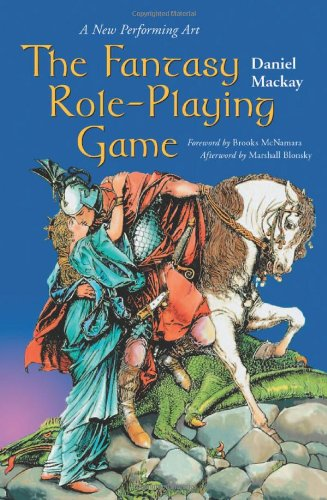 The Fantasy Role-Playing Game: A New Performing Art: The New Performing Art of Fantasy Role-playing Games