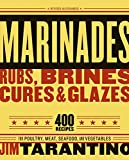 Marinades, Rubs, Brines, Cures and Glazes: 400 Recipes for Poultry, Meat, Seafood,