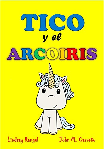 Tico y el Arcoiris (Tico el Unicornio nº 1) por Lindsay  Rangel