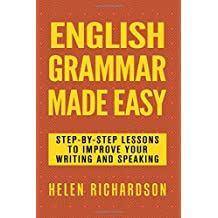 English Grammar Made Easy: Step-by-step Lessons To Improve Your Writing and Speaking
