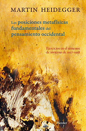 Posiciones metafísicas fundamentales del pensamiento occidental: Ejercicios en el semestre de invierno de 1937-1938 por Martin Heidegger