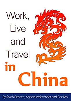 Work, Live and Travel in China by [Bennett, Sarah, Walewinder, Agness, Krol, Cezary]
