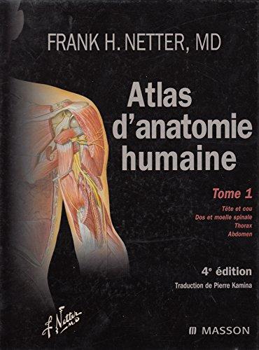 Atlas d'anatomie humaine- Tome 1 (tte et cou, dos et moelle spinale, thorax, abdomen)