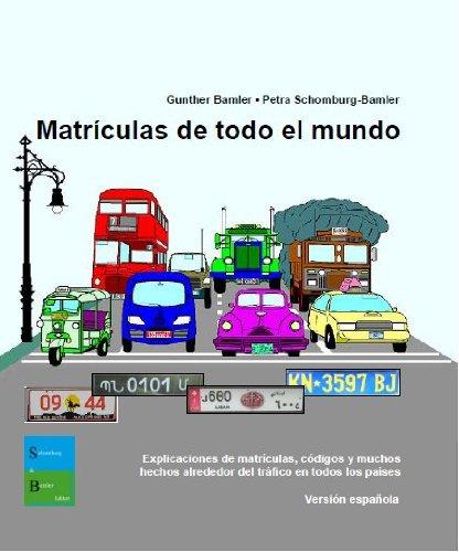 Matrículas de todo el mundo: Explicaciones de matrículas, códigos y muchos hechos alrededor del tráfico en todos los países