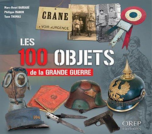 Les 100 objets de la Grande guerre par Marc-Henri Barrabé