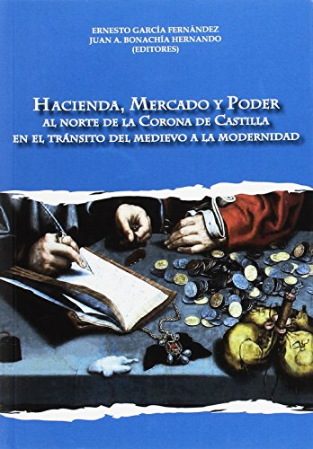 Descargar Libro Hacienda, Mercado y Poder: Al norte de la Corona de Castilla en el tránsito del medievo a la modernidad (Colección de Historia) de Ernesto García Fernández